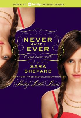 Cover image for Never have I ever : a Lying game novel  / by Sara Shepard.