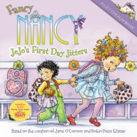 Cover image for Fancy Nancy. Jojo's first day jitters / based on the creation of Jane O'Connor and Robin Preiss Glasser.