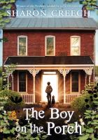 Cover image for The boy on the porch / Sharon Creech.