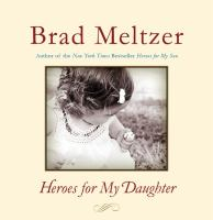 Cover image for Heroes for my daughter / Brad Meltzer.