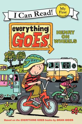 Cover image for Everything goes : Henry on wheels / based on the Everything goes books by Brian Biggs ; illustrations in the style of Brian Biggs by Simon Abbott ; text by B.B. Bourne.