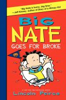 Cover image for Big Nate goes for broke / Lincoln Peirce.
