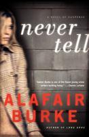 Cover image for Never tell : a novel of suspense / Alafair Burke.