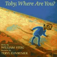 Cover image for TOBY, WHERE ARE YOU? / STORY BY WILLIAM STEIG ; PICTURES BY TERYL EUVREMER.