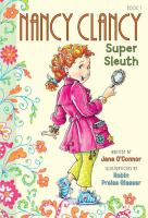 Cover image for Nancy Clancy, super sleuth / written by Jane O'Connor ; illustrations by Robin Preiss Glasser.