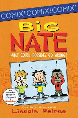 Cover image for Big Nate : what could possibly go wrong? / Lincoln Peirce.