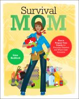 Cover image for Survival mom : how to prepare your family for everyday disasters and worst-case scenarios / Lisa Bedford.