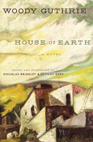 Cover image for House of earth : a novel / Woody Guthrie ; edited and introduced by Douglas Brinkley and Johnny Depp.