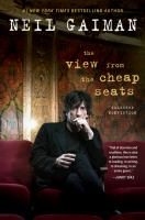 Cover image for The view from the cheap seats : selected nonfiction / Neil Gaiman.