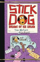 Cover image for Stick Dog dreams of ice cream / by Tom Watson ; [illustrations by Ethan Long].