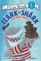 Cover image for Clark the Shark : too many treats / written by  Bruce Hale ; illustrated by Francis, Guy.