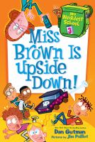 Cover image for Miss Brown is upside down! / Dan Gutman ; pictures by Jim Paillot.