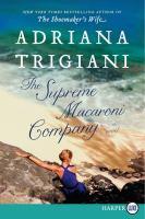 Cover image for The Supreme Macaroni Company [large print] : a novel / Adriana Trigiani.
