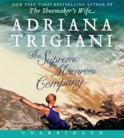 Cover image for The Supreme Macaroni Company [compact disc] : a novel / Adriana Trigiani.