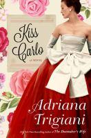 Cover image for Kiss Carlo : a novel / Adriana Trigiani.