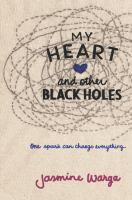 Cover image for My heart and other black holes / Jasmine Warga.