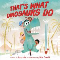 Cover image for That's what dinosaurs do / written by Jory John ; illustrations by Pete Oswald.