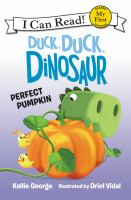 Cover image for Duck, duck, dinosaur : perfect pumpkin / written by Kallie George ; illustrated by Oriol Vidal.