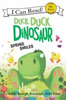 Cover image for Duck, duck, dinosaur : spring smiles / Kallie George ; illustrated by Oriol Vidal.