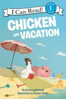 Cover image for Chicken on vacation / by Adam Lehrhaupt ; pictures by Shahar Kober.