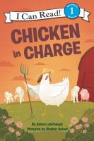 Cover image for Chicken in charge / by Adam Lehrhaupt ; pictures by Shahar Kober.