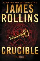 Cover image for Crucible : a thriller / James Rollins.