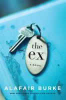 Cover image for The ex : a novel / Alafair Burke.