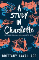 Cover image for A study in Charlotte : a Charlotte Holmes novel / Brittany Cavallaro.