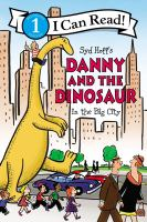 Cover image for Syd Hoff's Danny and the dinosaur in the big city / written by Bruce Hale ; illustrated in the style of Syd Hoff by Charles Grosvenor ; color by David Cutting.