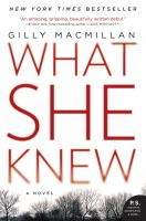 Cover image for What she knew : [a novel] / Gilly Macmillan.
