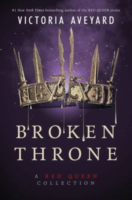 Cover image for Broken throne : a red queen collection / Victoria Aveyard.