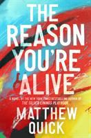 Cover image for The reason you're alive : a novel / Matthew Quick.