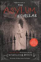 Cover image for The asylum novellas : the scarlets ; the bone artists ; the warden / Madeleine Roux.