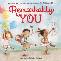 Cover image for Remarkably you / written by Pat Zietlow Miller ; illustrated by Patrice Barton.
