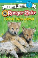 Cover image for Ranger Rick. I wish I was a wolf / by Jennifer Bové.