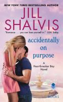 Cover image for Accidentally on purpose : a Heartbreaker Bay novel / Jill Shalvis.