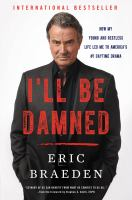 Cover image for I'll be damned : how my young and restless life led me to America's #1 daytime drama / Eric Braeden with Lindsay Harrison.