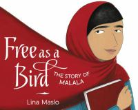 Cover image for Free as a bird : the story of Malala / written and illustrated by Lina Maslo.