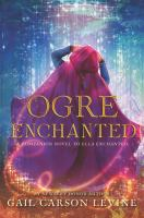 Cover image for Ogre enchanted / Gail Carson Levine.