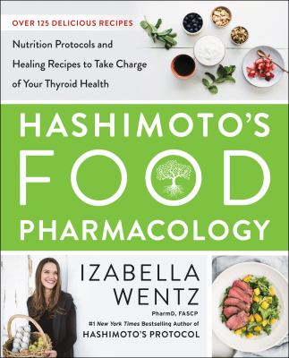 Cover image for Hashimoto's food pharmacology : nutrition protocols and healing recipes to take charge of your thyroid health / Izabella Wentz.