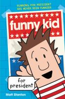 Cover image for Funny kid for president / written and illustrated by Matt Stanton.