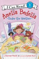 Cover image for Amelia Bedelia under the weather / by Herman Parish ; pictures by Lynne Avril.