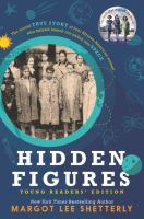 Cover image for Hidden figures : the untold true story of four African-American women who helped launch our nation into space / Margot Lee Shetterly.