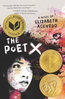 Cover image for The poet X : a novel / by Elizabeth Acevedo.