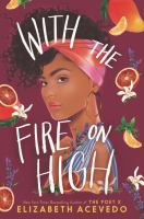 Cover image for With the fire on high / Elizabeth Acevedo.