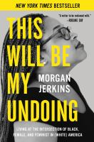 Cover image for This will be my undoing : living at the intersection of black, female, and feminist in (white) America / Morgan Jerkins.