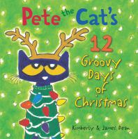 Cover image for Pete the cat's 12 groovy days of Christmas / Kimberly & James Dean.