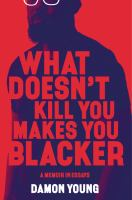 Cover image for What doesn't kill you makes you blacker : a memoir in essays / Damon Young.