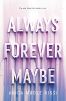 Cover image for Always forever maybe / Anica Mrose Rissi.