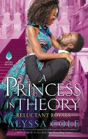Cover image for A princess in theory : reluctant royals / Alyssa Cole.